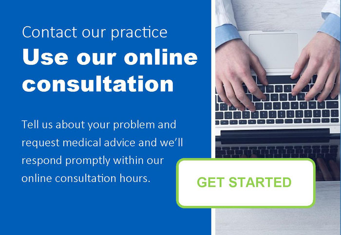 Contact our practice use online consultation tell us about your problems and request medical avice and we will respond promptly within our online consultation hours.
